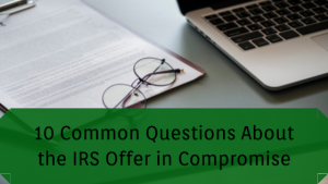 10 Common Questions About the IRS Offer in Compromise