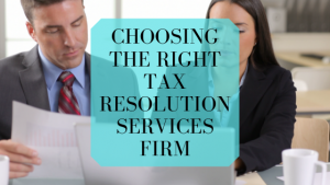 Choosing the Right Tax Resolution Services Firm