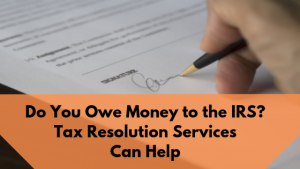 Do You Owe Money to the IRS? Tax Resolution Services Can Help