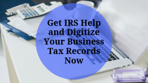 Get IRS Help and Digitize Your Business Tax Records Now