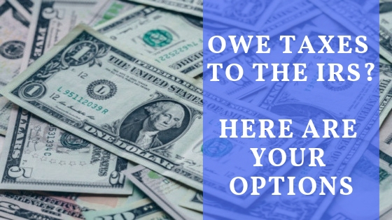 Owe Taxes To The Irs Here Are Your Options True Resolve Tax