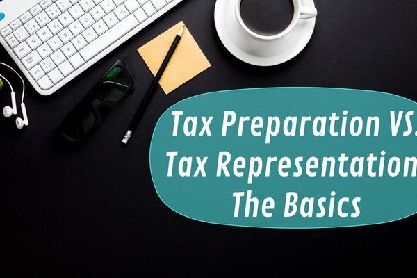 Tax Preparation VS. Tax Representation