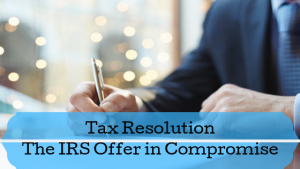 Tax Resolution - The IRS Offer in Compromise