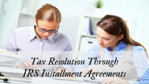 Tax Resolution Through IRS Installment Agreements