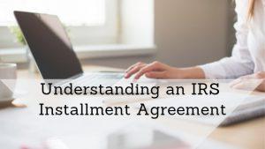 Understanding an IRS Installment Agreement