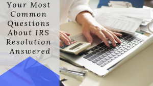 Your Most Common Questions About IRS Resolution Answered